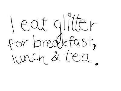 Eat glitter for breakfast, lunch & tea