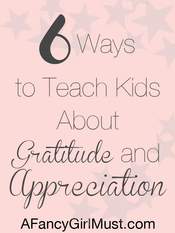 6 Ways to Teach Kids about Gratitude and Appreciation   AFancyGirlMust.com