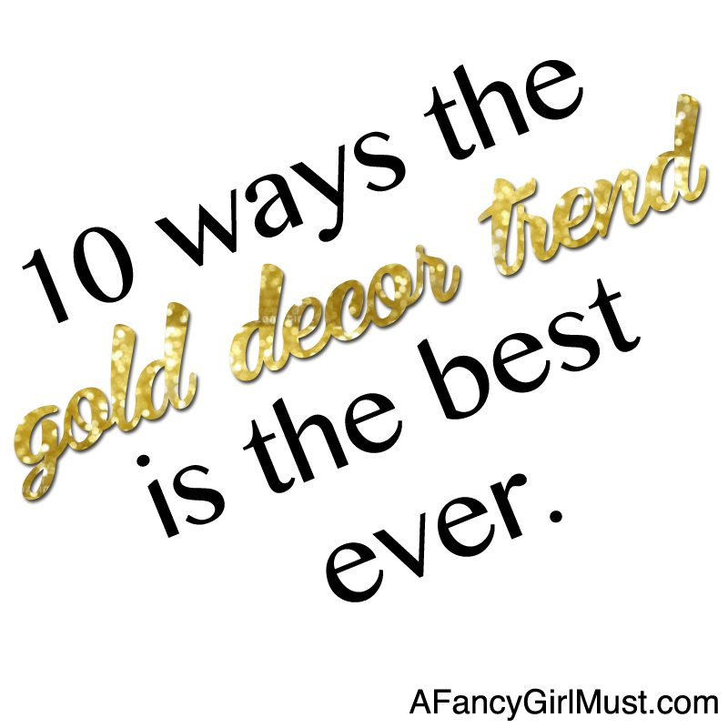 10 Ways the Gold Decor Trend is the Best Ever | AFancyGirlMust.com